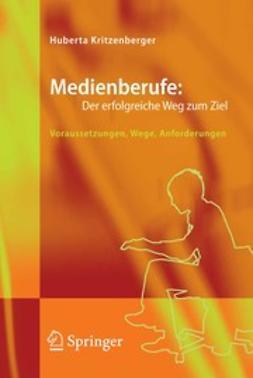 Kritzenberger, Huberta - Medienberufe: Der erfolgreiche Weg zum Ziel, ebook