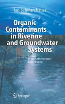 Schwarzbauer, Jan - Organic Contaminants in Riverine and Groundwater Systems, ebook