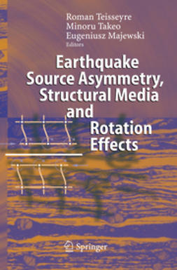 Majewski, Eugeniusz - Earthquake Source Asymmetry, Structural Media and Rotation Effects, ebook