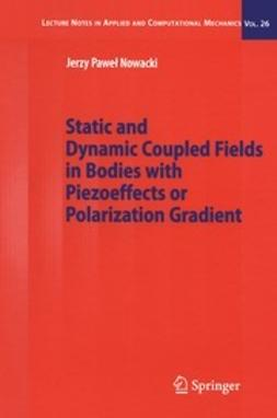 Nowacki, Jerzy Paweł - Static and Dynamic Coupled Fields in Bodies with Piezoeffects or Polarization Gradient, ebook