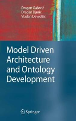Devedžić, Vladan - Model Driven Architecture and Ontology Development, ebook