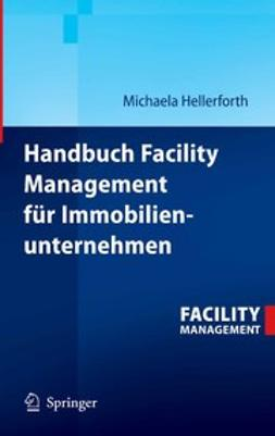 Hellerforth, Michaela - Handbuch Facility Management für Immobilienunternehmen, ebook