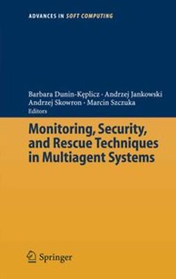 Dunin-Kęplicz, Barbara - Monitoring, Security, and Rescue Techniques in Multiagent Systems, ebook