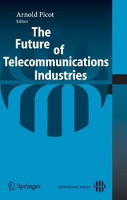 Picot, Arnold - The Future of Telecommunications Industries, ebook