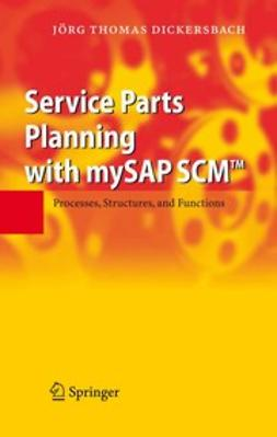Dickersbach, Jörg Thomas - Service Parts Planning with mySAP SCM™, e-kirja