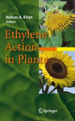 Khan, Nafees A. - Ethylene Action in Plants, ebook