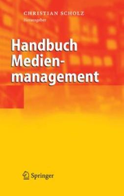 Scholz, Christian - Handbuch Medienmanagement, ebook