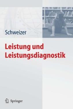 Schweizer, Karl - Leistung und Leistungsdiagnostik, ebook