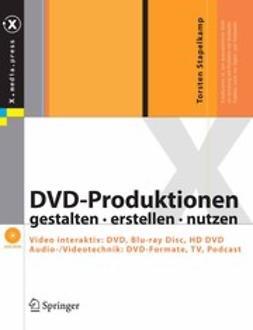 Stapelkamp, Torsten - DVD-Produktionen gestalten · erstellen · nutzen, ebook