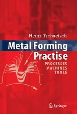 Tschaetsch, Heinz - Metal Forming Practise, ebook