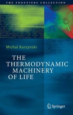 Kurzynski, Michal - The Thermodynamic Machinery of Life, ebook