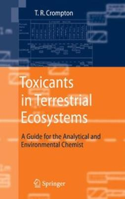 Crompton, T. R. - Toxicants in Terrestrial Ecosystems, ebook