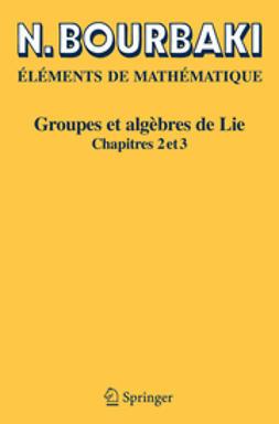 Bourbaki, N. - Eléments de Mathématique. Groupes et algèbres de Lie, ebook