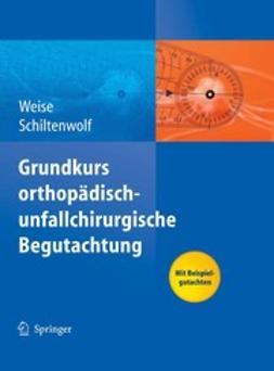 Schiltenwolf, Marcus - Grundkurs orthopädisch-unfallchirurgische Begutachtung, ebook