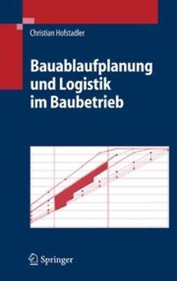 Hofstadler, Christian - Bauablaufplanung und Logistik im Baubetrieb, ebook