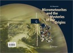 Maurette, Michel - Micrometeorites and the Mysteries of Our Origins, ebook