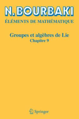 Bourbaki, N. - Groupes et algèbres de Lie, ebook
