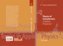 Ahn, Charles H. - Physics of Ferroelectrics, e-kirja