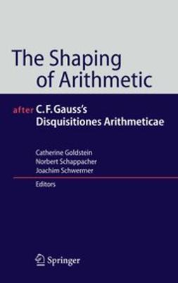 Goldstein, Catherine - The Shaping of Arithmetic after C. F. Gauss's Disquisitiones Arithmeticae, ebook