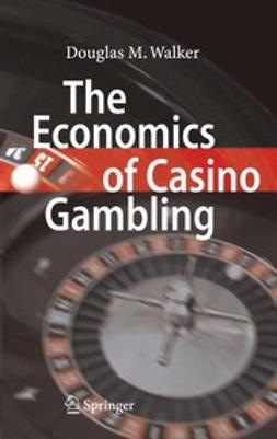 Walker, Douglas M. - The Economics of Casino Gambling, e-bok