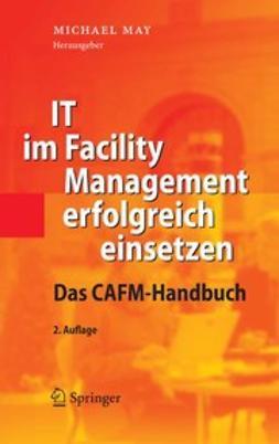 May, Michael - IT im Facility Management erfolgreich einsetzen, ebook