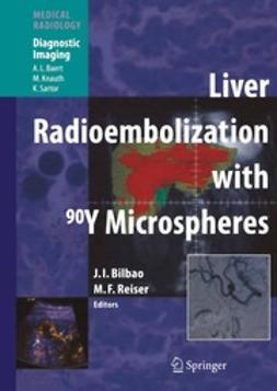 Bilbao, José I. - Liver Radioembolization with <Superscript>90</Superscript>Y Microspheres, ebook