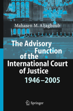 Aljaghoub, Mahasen M. - The Advisory Function of the International Court of Justice 1946-2005, e-kirja
