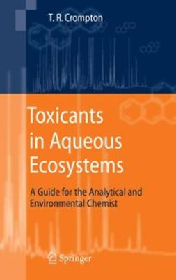 Crompton, T. R. - Toxicants in Aqueous Ecosystems, ebook