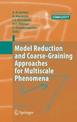 Gorban, Alexander N. - Model Reduction and Coarse-Graining Approaches for Multiscale Phenomena, ebook