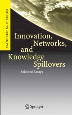 Fischer, Manfred M. - Innovation, Networks, and Knowledge Spillovers, ebook