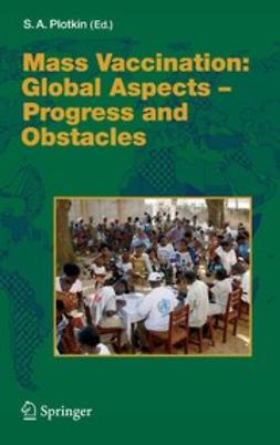 Plotkin, Stanley A. - Mass Vaccination: Global Aspects — Progress and Obstacles, ebook