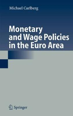 Carlberg, Michael - Monetary and Wage Policies in the Euro Area, e-bok