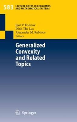 Konnov, Igor V. - Generalized Convexity and Related Topics, ebook