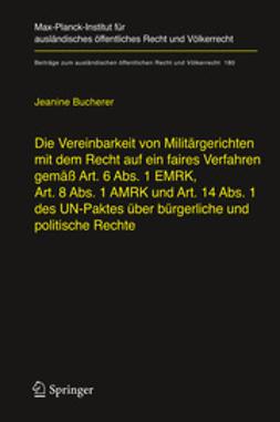 Bucherer, Jeanine - Die Vereinbarkeit von Militärgerichten mit dem Recht auf ein faires Verfahren gemäß Art. 6 Abs. 1 EMRK, Art. 8 Abs. 1 AMRK und Art. 14 Abs. 1 des UN-Paktes über bürgerliche und politische Rechte, ebook