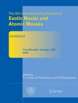 Gross, Carl J. - The 4th International Conference on Exotic Nuclei and Atomic Masses, ebook