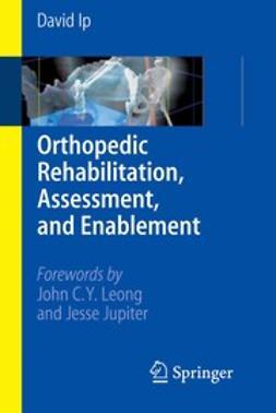 Ip, David - Orthopedic Rehabilitation, Assessment, and Enablement, e-kirja