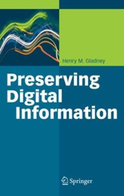 Gladney, Henry M. - Preserving Digital Information, ebook