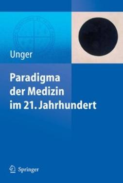 Unger, Felix - Paradigma der Medizin im 21. Jahrhundert, ebook