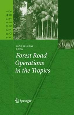 Sessions, John - Forest Road Operations in the Tropics, e-bok