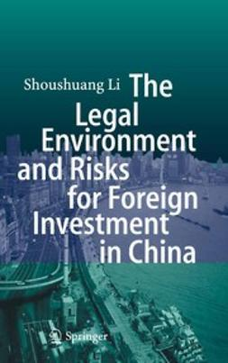 Li, Shoushuang - The Legal Environment and Risks for Foreign Investment in China, ebook