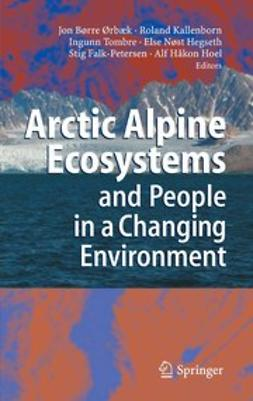 Falk-Petersen, Stig - Arctic Alpine Ecosystems and People in a Changing Environment, ebook