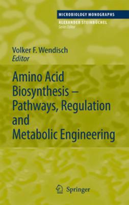 Amino Acid Biosynthesis ~ Pathways, Regulation and Metabolic Engineering