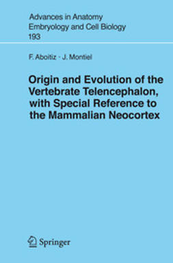 Aboitiz, Francisco - Origin and Evolution of the Vertebrate Telencephalon, with Special Reference to the Mammalian Neocortex, ebook