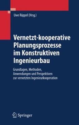 Rüppel, Uwe - Vernetzt-kooperative Planungsprozesse im Konstruktiven Ingenieurbau, ebook