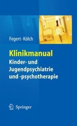 Fegert, Jörg M. - Klinikmanual Kinder- und Jugendpsychiatrie und -psychotherapie, ebook