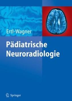 Ertl-Wagner, Birgit - Pädiatrische Neuroradiologie, ebook