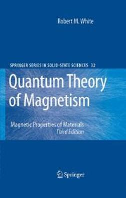 White, Robert M. - Quantum Theory of Magnetism, ebook