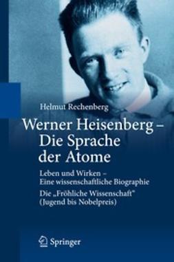 Rechenberg, Helmut - Werner Heisenberg - Die Sprache der Atome, ebook