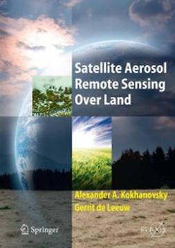 Kokhanovsky, Alexander A. - Satellite Aerosol Remote Sensing over Land, ebook