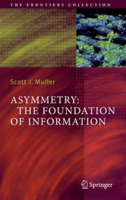 Muller, Scott J. - Asymmetry: The Foundation of Information, e-bok